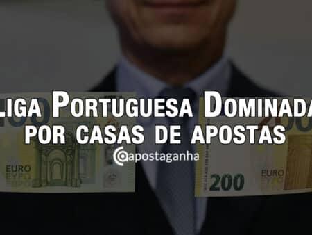 Liga Portuguesa Dominada por casa de apostas